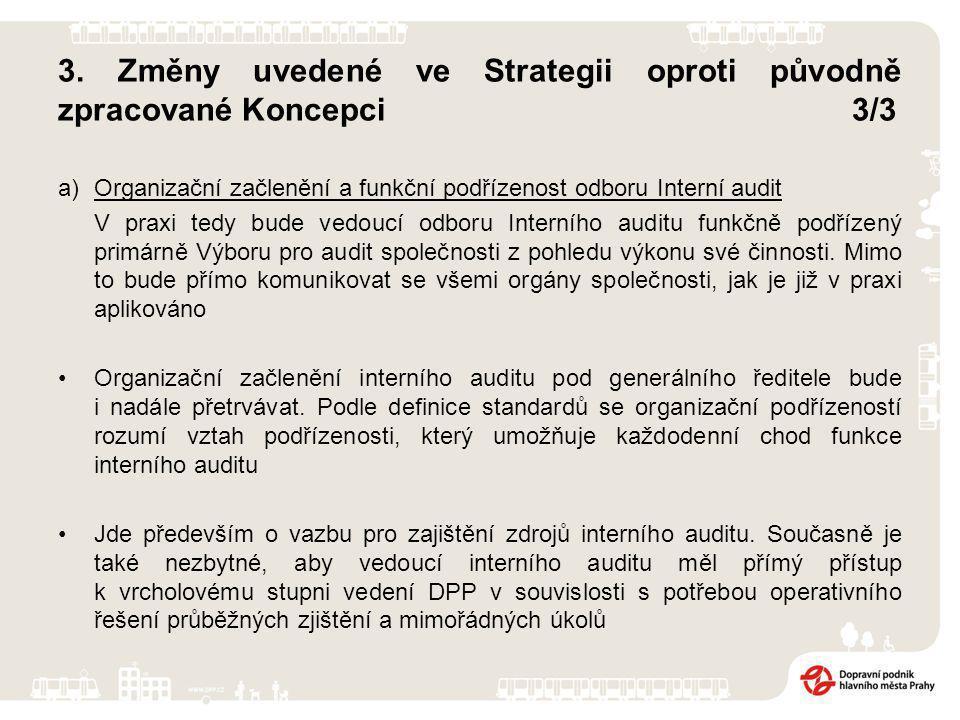 3. Změny uvedené ve Strategii oproti původně zpracované Koncepci3/3 a)Organizační začlenění a funkční podřízenost odboru Interní audit V praxi tedy bu