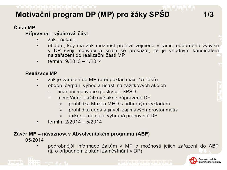 Části MP Přípravná – výběrová část žák - čekatel období, kdy má žák možnost projevit zejména v rámci odborného výcviku v DP svoji motivaci a snaží se prokázat, že je vhodným kandidátem na zařazení do realizační části MP termín: 9/2013 – 1/2014 Realizace MP žák je zařazen do MP (předpoklad max.
