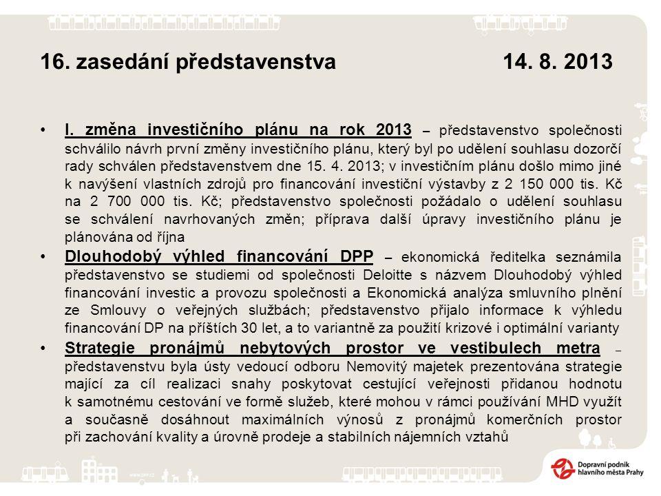 16. zasedání představenstva14. 8. 2013 I. změna investičního plánu na rok 2013 – představenstvo společnosti schválilo návrh první změny investičního p