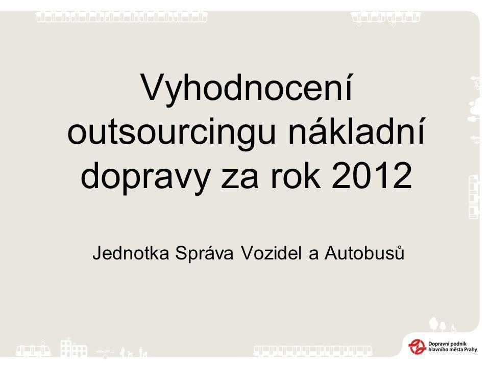 Vyhodnocení outsourcingu nákladní dopravy za rok 2012 Jednotka Správa Vozidel a Autobusů