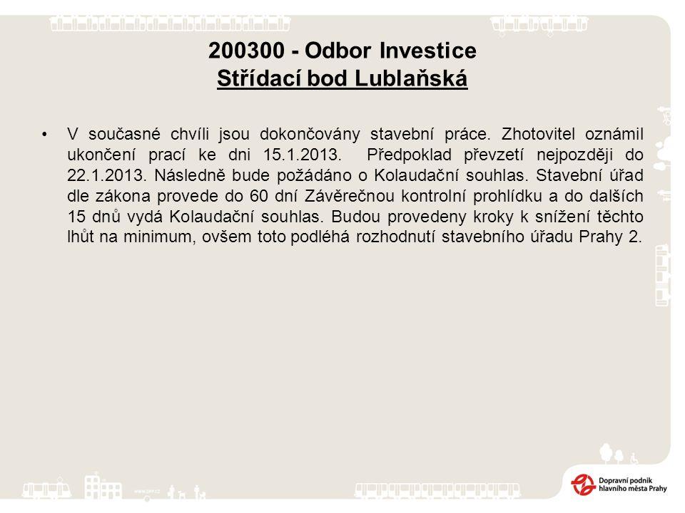 200300 - Odbor Investice Střídací bod Lublaňská V současné chvíli jsou dokončovány stavební práce. Zhotovitel oznámil ukončení prací ke dni 15.1.2013.