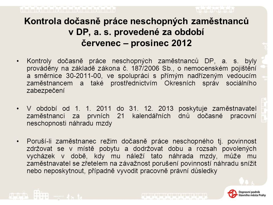 Kontrola dočasně práce neschopných zaměstnanců v DP, a. s. provedené za období červenec – prosinec 2012 Kontroly dočasně práce neschopných zaměstnanců
