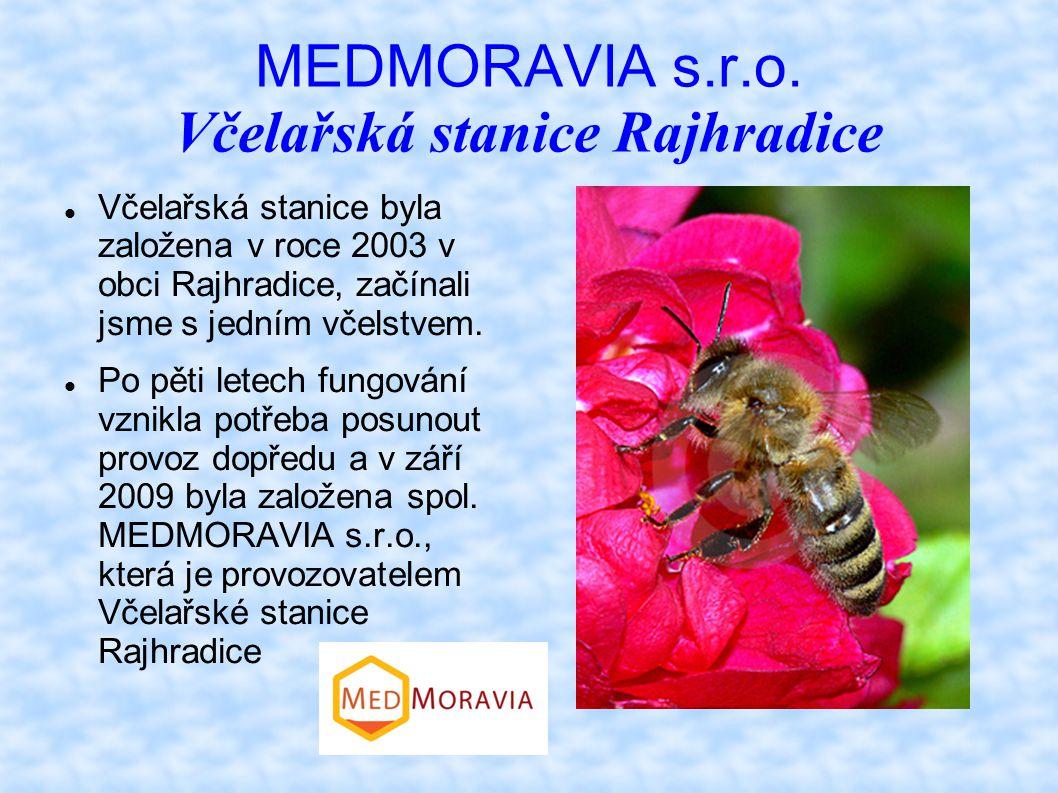 MEDMORAVIA s.r.o. Včelařská stanice Rajhradice Včelařská stanice byla založena v roce 2003 v obci Rajhradice, začínali jsme s jedním včelstvem. Po pět