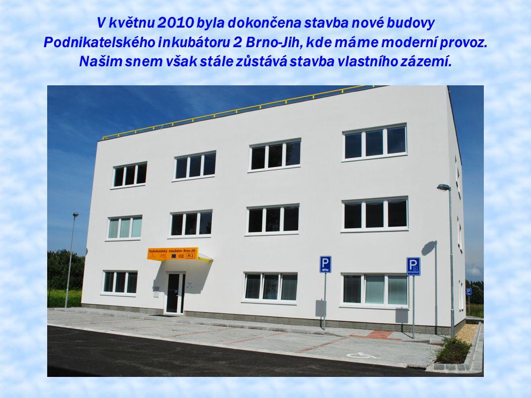 V květnu 2010 byla dokončena stavba nové budovy Podnikatelského inkubátoru 2 Brno-Jih, kde máme moderní provoz. Našim snem však stále zůstává stavba v