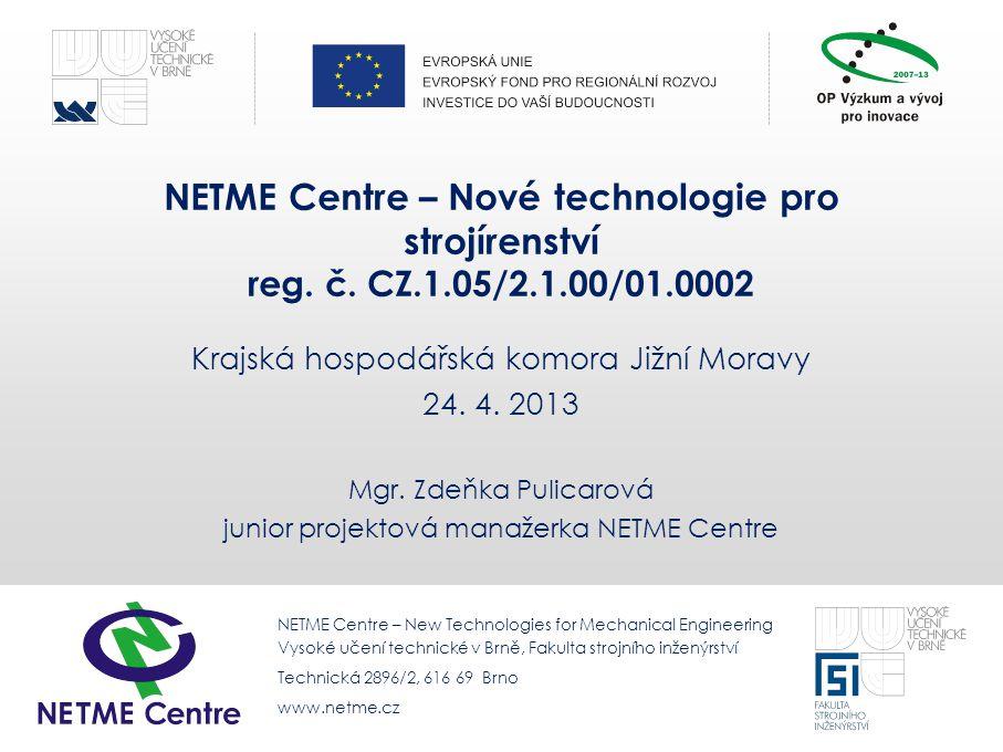www.netme.czNew Technologies for Mechanical Engineering NETME Centre – New Technologies for Mechanical Engineering Vysoké učení technické v Brně, Faku