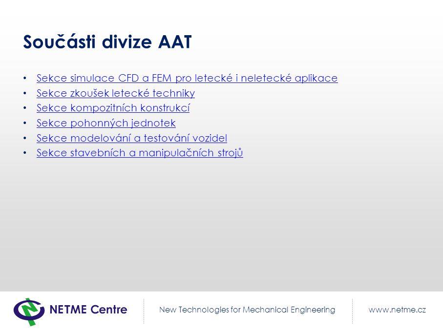 www.netme.czNew Technologies for Mechanical Engineering Součásti divize AAT Sekce simulace CFD a FEM pro letecké i neletecké aplikace Sekce zkoušek le
