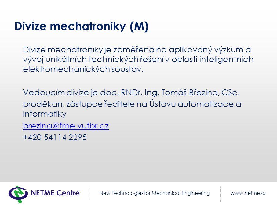 www.netme.czNew Technologies for Mechanical Engineering Divize mechatroniky (M) Divize mechatroniky je zaměřena na aplikovaný výzkum a vývoj unikátních technických řešení v oblasti inteligentních elektromechanických soustav.