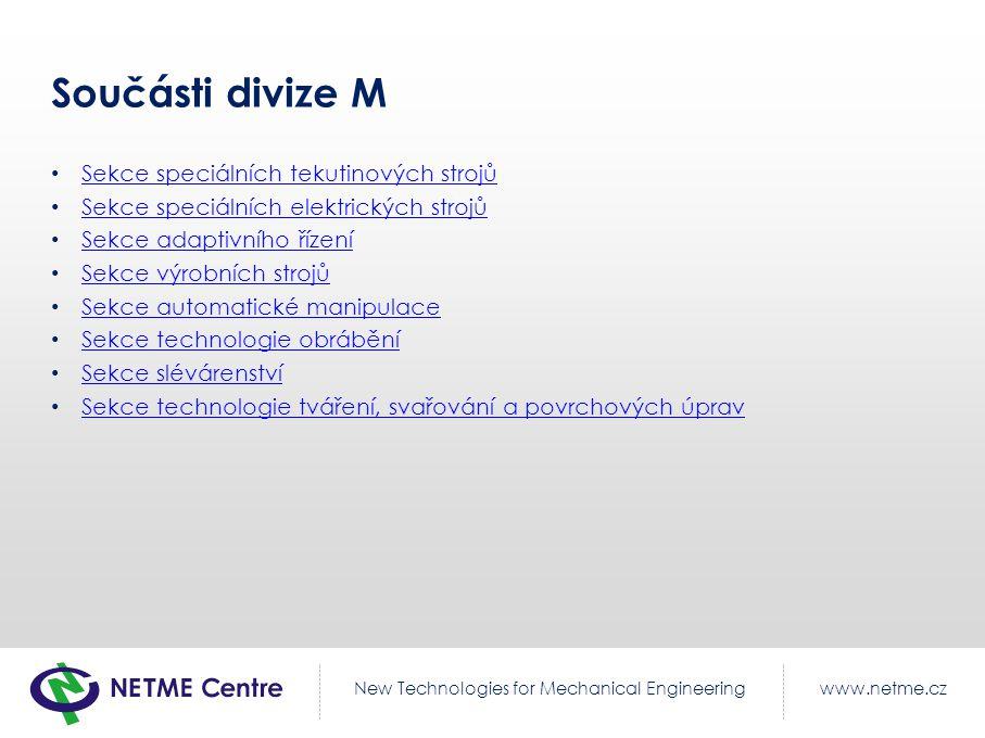 www.netme.czNew Technologies for Mechanical Engineering Součásti divize M Sekce speciálních tekutinových strojů Sekce speciálních elektrických strojů