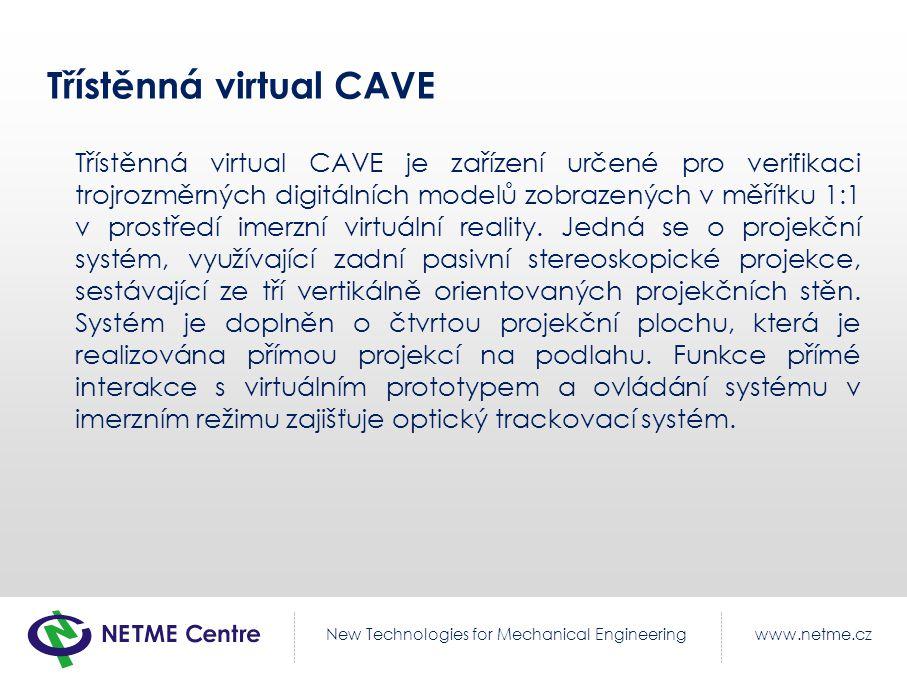 www.netme.czNew Technologies for Mechanical Engineering Třístěnná virtual CAVE Třístěnná virtual CAVE je zařízení určené pro verifikaci trojrozměrných