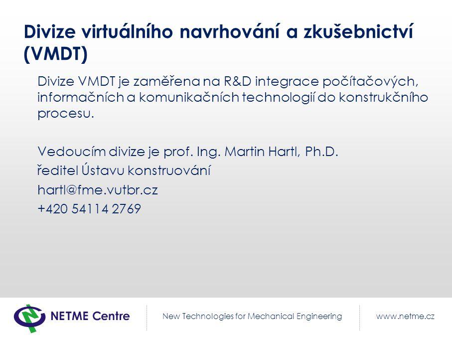www.netme.czNew Technologies for Mechanical Engineering Divize virtuálního navrhování a zkušebnictví (VMDT) Divize VMDT je zaměřena na R&D integrace počítačových, informačních a komunikačních technologií do konstrukčního procesu.