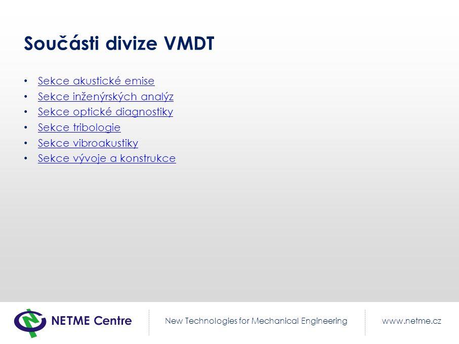 www.netme.czNew Technologies for Mechanical Engineering Součásti divize VMDT Sekce akustické emise Sekce inženýrských analýz Sekce optické diagnostiky Sekce tribologie Sekce vibroakustiky Sekce vývoje a konstrukce