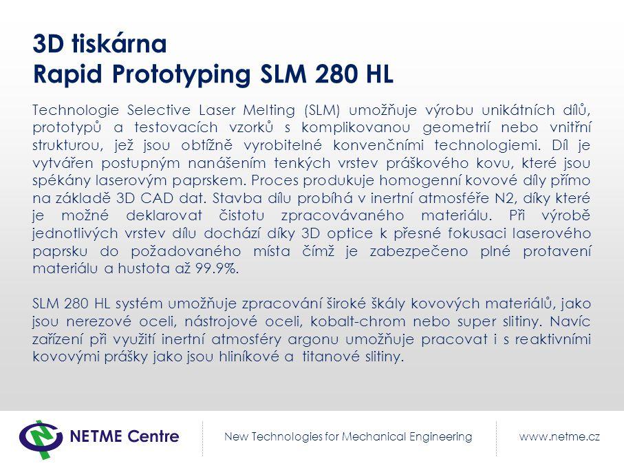 www.netme.czNew Technologies for Mechanical Engineering 3D tiskárna Rapid Prototyping SLM 280 HL Technologie Selective Laser Melting (SLM) umožňuje vý
