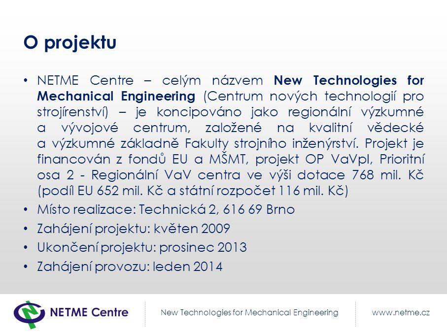 www.netme.czNew Technologies for Mechanical Engineering O projektu NETME Centre – celým názvem New Technologies for Mechanical Engineering (Centrum nových technologií pro strojírenství) – je koncipováno jako regionální výzkumné a vývojové centrum, založené na kvalitní vědecké a výzkumné základně Fakulty strojního inženýrství.