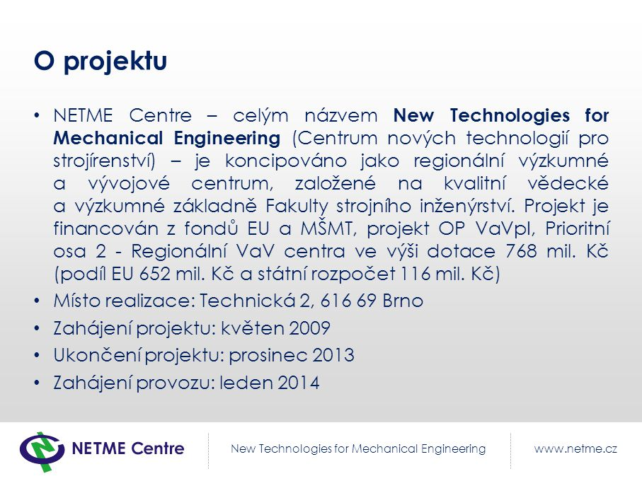 www.netme.czNew Technologies for Mechanical Engineering O projektu NETME Centre – celým názvem New Technologies for Mechanical Engineering (Centrum no