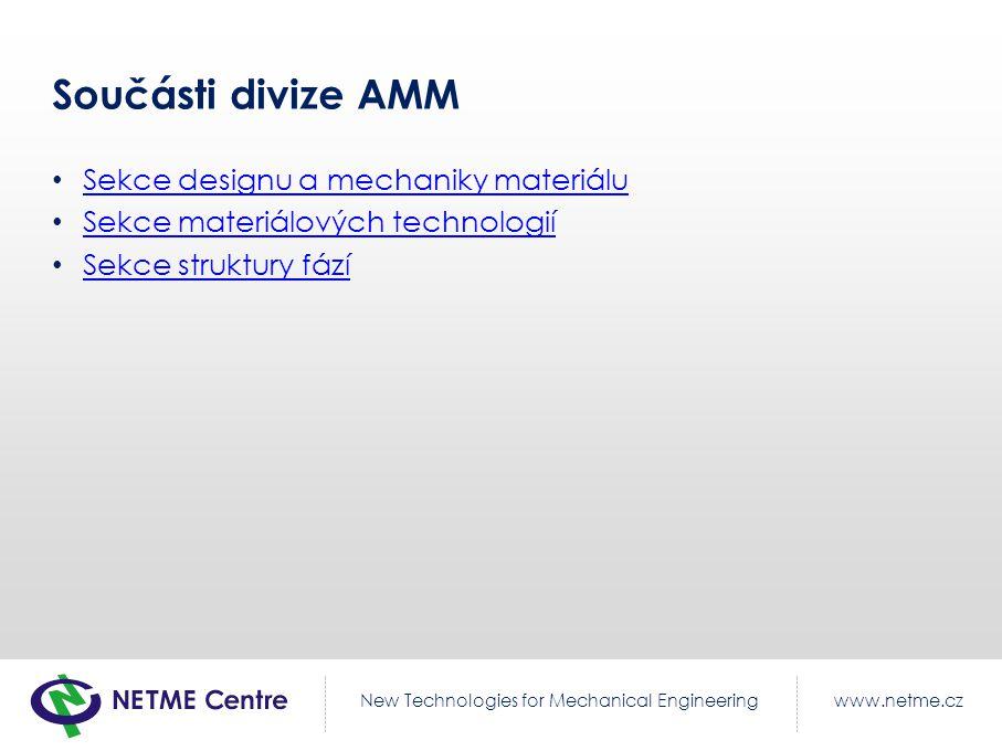 www.netme.czNew Technologies for Mechanical Engineering Součásti divize AMM Sekce designu a mechaniky materiálu Sekce materiálových technologií Sekce