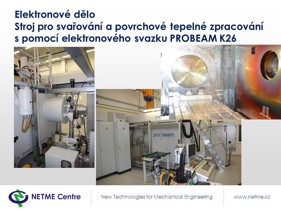 www.netme.czNew Technologies for Mechanical Engineering Elektronové dělo Stroj pro svařování a povrchové tepelné zpracování s pomocí elektronového sva