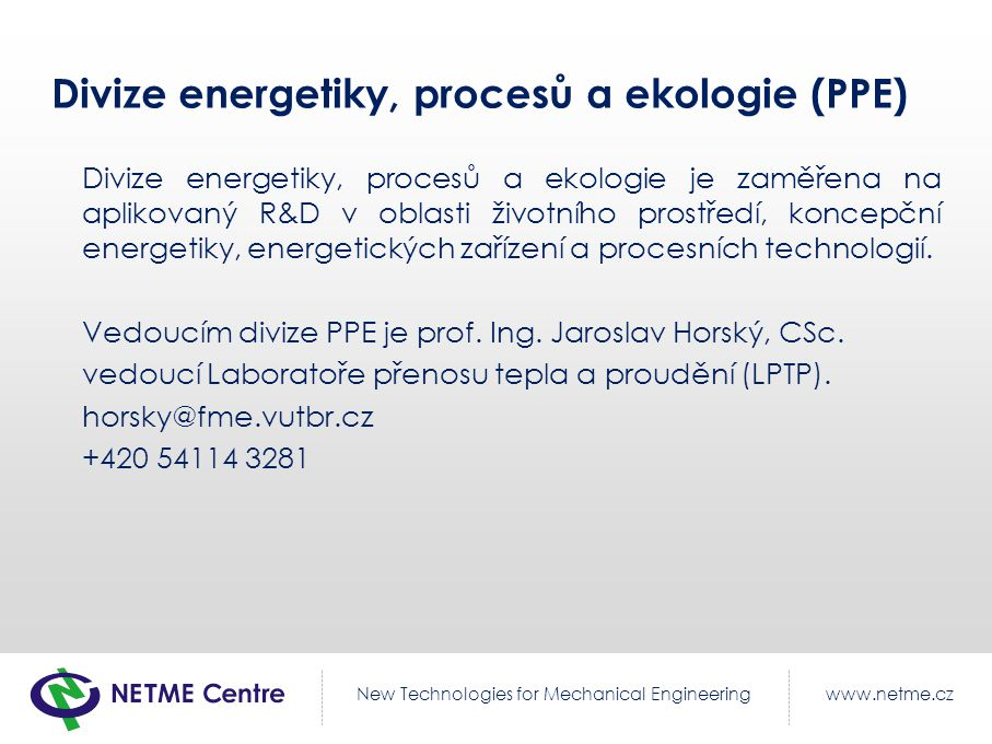 www.netme.czNew Technologies for Mechanical Engineering Divize energetiky, procesů a ekologie (PPE) Divize energetiky, procesů a ekologie je zaměřena