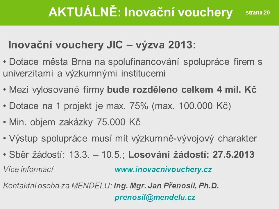 Inovační vouchery JIC – výzva 2013: Dotace města Brna na spolufinancování spolupráce firem s univerzitami a výzkumnými institucemi Mezi vylosované fir