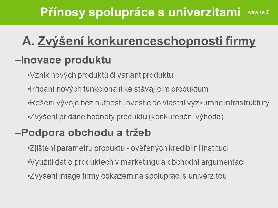 A.Zvýšení konkurenceschopnosti firmy –Inovace produktu Vznik nových produktů či variant produktu Přidání nových funkcionalit ke stávajícím produktům Ř