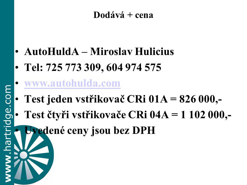 www.hartridge.com Dodává + cena AutoHuldA – Miroslav Hulicius Tel: 725 773 309, 604 974 575 www.autohulda.com Test jeden vstřikovač CRi 01A = 826 000,- Test čtyři vstřikovače CRi 04A = 1 102 000,- Uvedené ceny jsou bez DPH