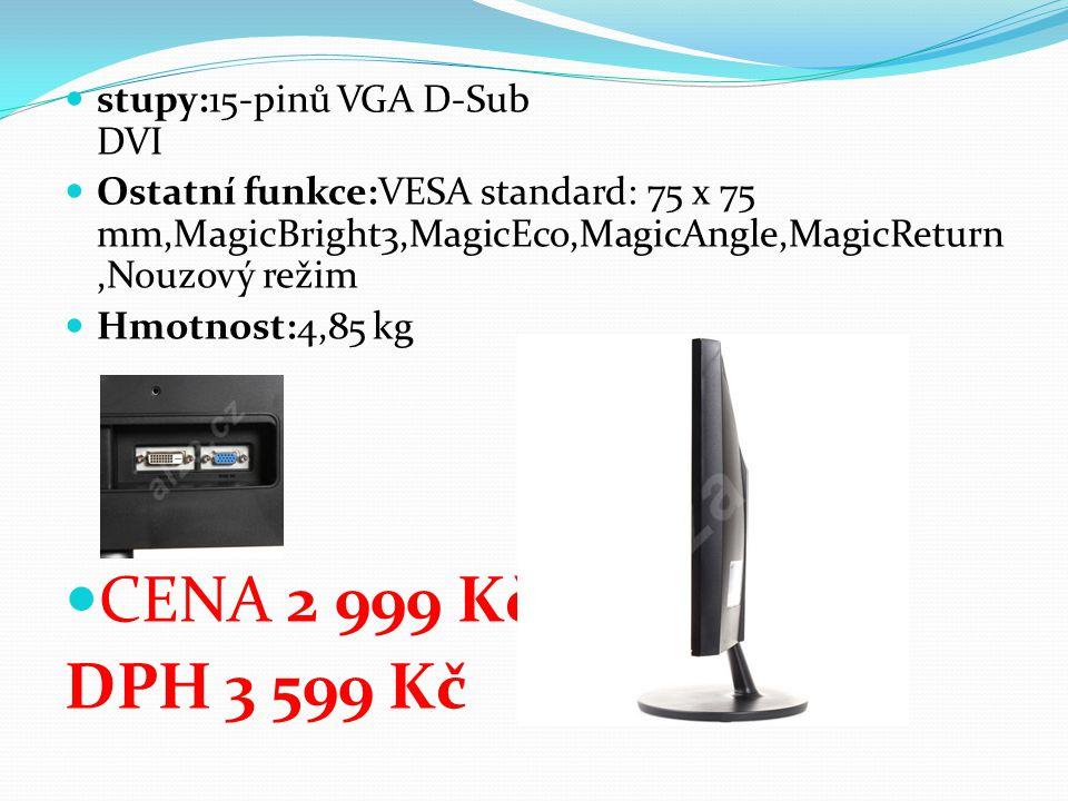stupy:15-pinů VGA D-Sub DVI Ostatní funkce:VESA standard: 75 x 75 mm,MagicBright3,MagicEco,MagicAngle,MagicReturn,Nouzový režim Hmotnost:4,85 kg CENA