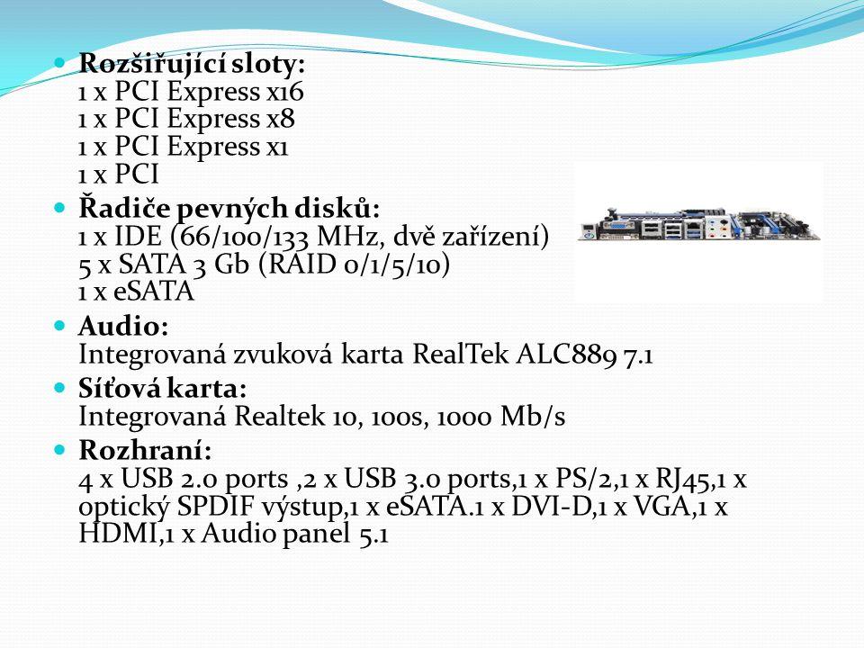 Rozšiřující sloty: 1 x PCI Express x16 1 x PCI Express x8 1 x PCI Express x1 1 x PCI Řadiče pevných disků: 1 x IDE (66/100/133 MHz, dvě zařízení) 5 x