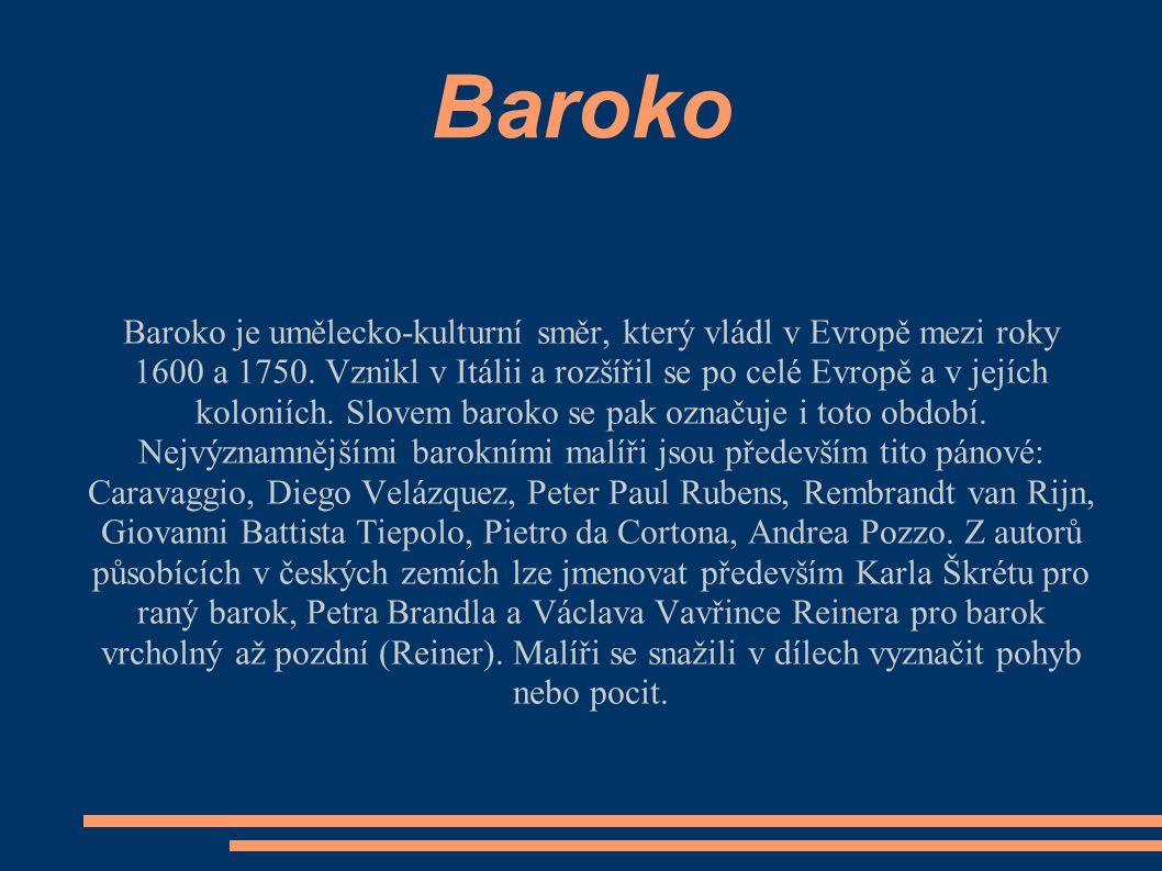 Baroko Baroko je umělecko-kulturní směr, který vládl v Evropě mezi roky 1600 a 1750. Vznikl v Itálii a rozšířil se po celé Evropě a v jejích koloniích