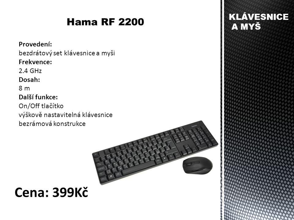 KLÁVESNICE A MYŠ Hama RF 2200 Provedení: bezdrátový set klávesnice a myši Frekvence: 2.4 GHz Dosah: 8 m Další funkce: On/Off tlačítko výškově nastavit