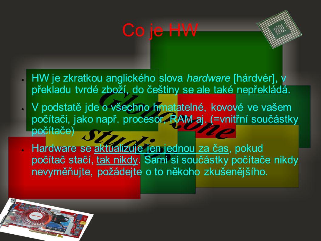 Co je HW ● HW je zkratkou anglického slova hardware [hárdvér], v překladu tvrdé zboží, do češtiny se ale také nepřekládá. ● V podstatě jde o všechno h