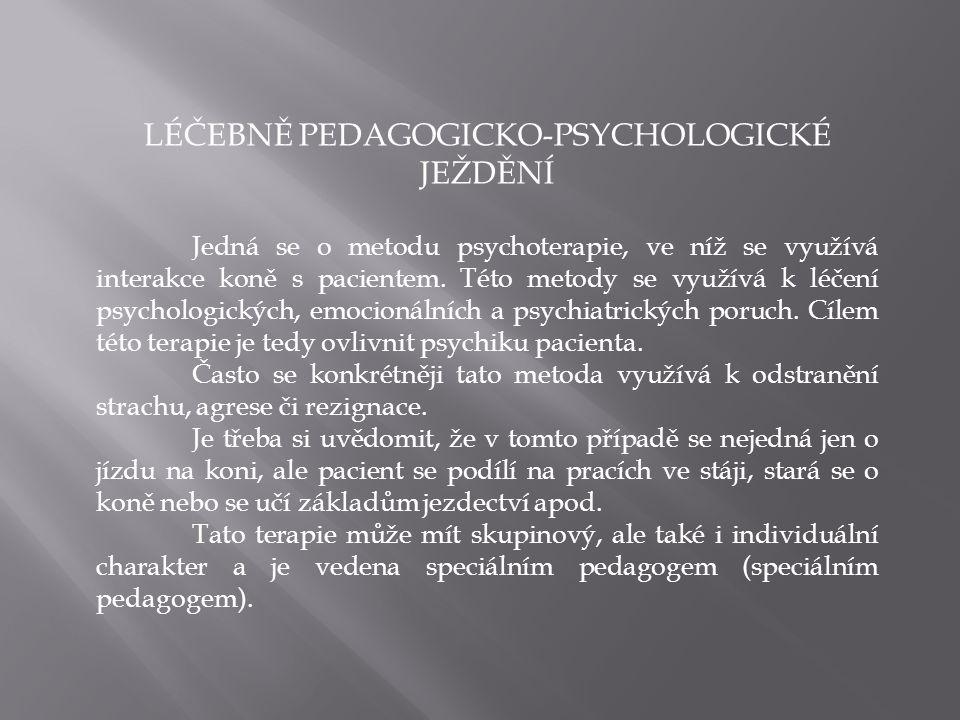LÉČEBNĚ PEDAGOGICKO-PSYCHOLOGICKÉ JEŽDĚNÍ Jedná se o metodu psychoterapie, ve níž se využívá interakce koně s pacientem. Této metody se využívá k léče