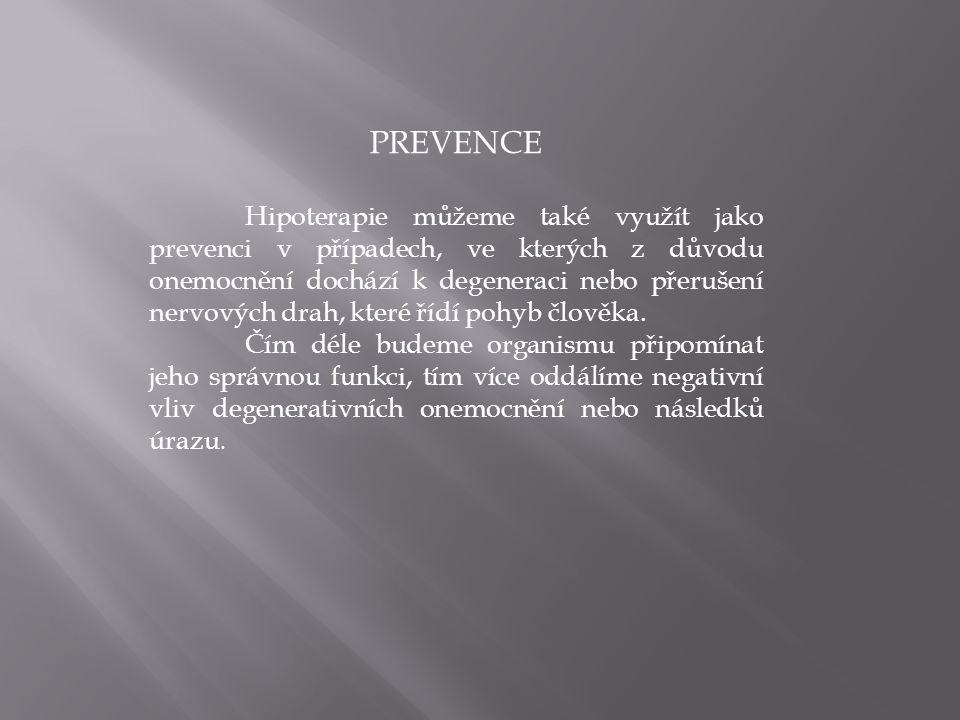 PREVENCE Hipoterapie můžeme také využít jako prevenci v případech, ve kterých z důvodu onemocnění dochází k degeneraci nebo přerušení nervových drah,