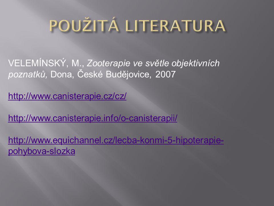 VELEMÍNSKÝ, M., Zooterapie ve světle objektivních poznatků, Dona, České Budějovice, 2007 http://www.canisterapie.cz/cz/ http://www.canisterapie.info/o