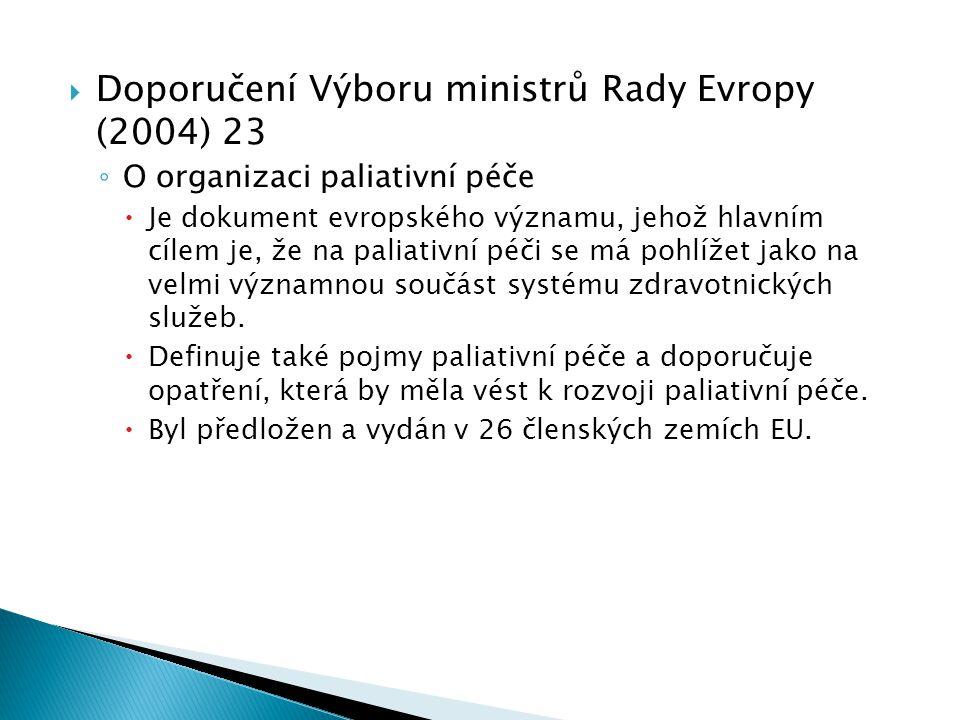  Doporučení Výboru ministrů Rady Evropy (2004) 23 ◦ O organizaci paliativní péče  Je dokument evropského významu, jehož hlavním cílem je, že na pali