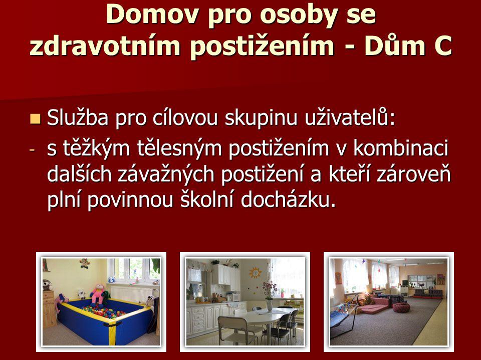 Domov pro osoby se zdravotním postižením - Dům C Služba pro cílovou skupinu uživatelů: Služba pro cílovou skupinu uživatelů: - s těžkým tělesným posti