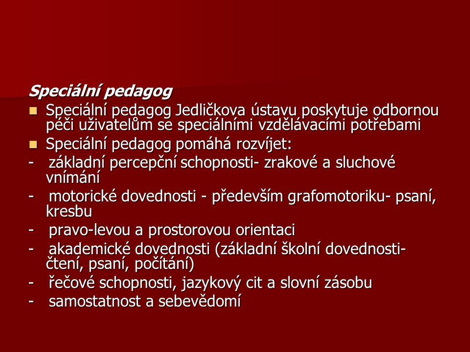 Speciální pedagog Speciální pedagog Jedličkova ústavu poskytuje odbornou péči uživatelům se speciálními vzdělávacími potřebami Speciální pedagog Jedli