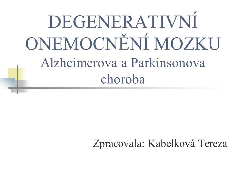 DEGENERATIVNÍ ONEMOCNĚNÍ MOZKU Alzheimerova a Parkinsonova choroba Zpracovala: Kabelková Tereza