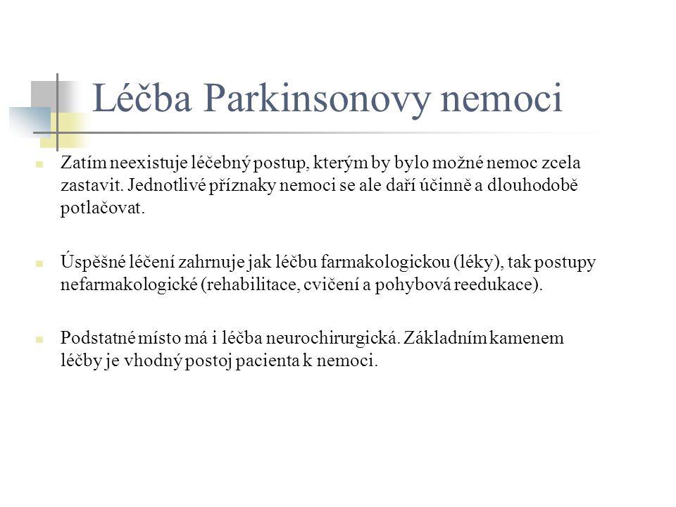 Léčba Parkinsonovy nemoci Zatím neexistuje léčebný postup, kterým by bylo možné nemoc zcela zastavit. Jednotlivé příznaky nemoci se ale daří účinně a