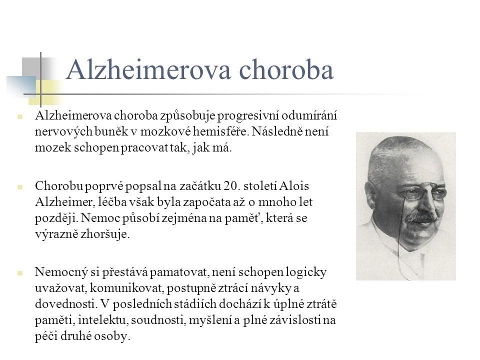 Alzheimerova choroba Alzheimerova choroba způsobuje progresivní odumírání nervových buněk v mozkové hemisféře. Následně není mozek schopen pracovat ta
