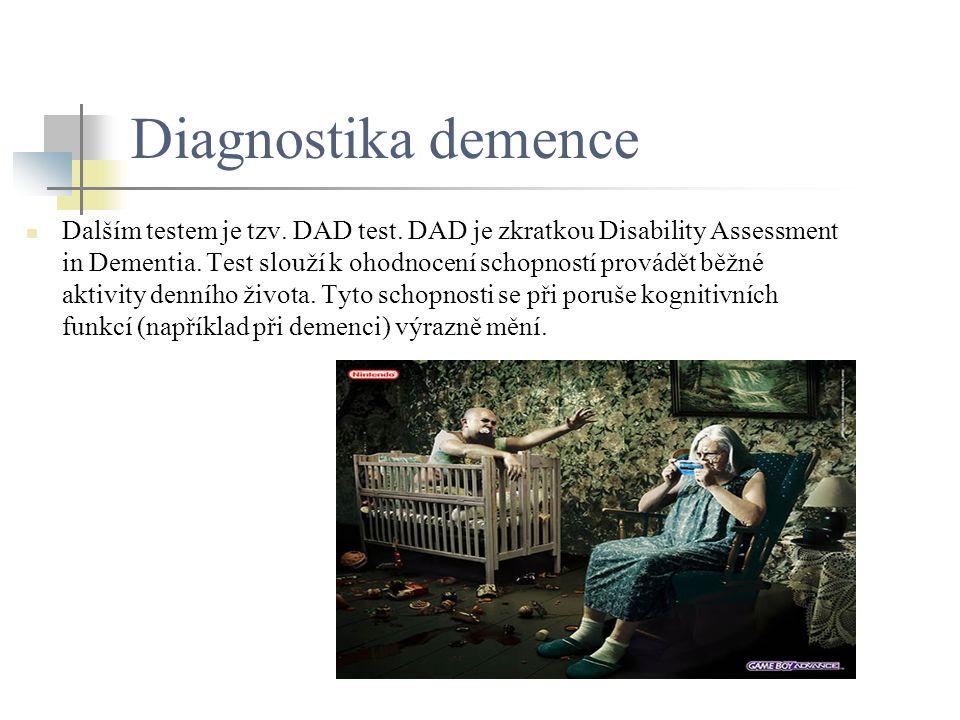 Diagnostika demence Dalším testem je tzv. DAD test. DAD je zkratkou Disability Assessment in Dementia. Test slouží k ohodnocení schopností provádět bě
