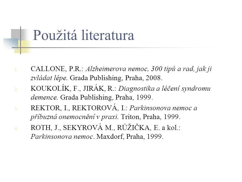 Použitá literatura 1. CALLONE, P.R.: Alzheimerova nemoc, 300 tipů a rad, jak ji zvládat lépe. Grada Publishing, Praha, 2008. 2. KOUKOLÍK, F., JIRÁK, R