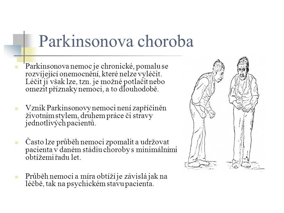 Parkinsonova choroba Parkinsonova nemoc je chronické, pomalu se rozvíjející onemocnění, které nelze vyléčit. Léčit ji však lze, tzn. je možné potlačit