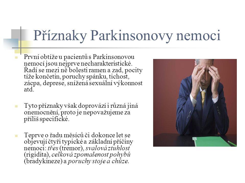 Příznaky Parkinsonovy nemoci První obtíže u pacientů s Parkinsonovou nemocí jsou nejprve necharakteristické. Řadí se mezi ně bolesti ramen a zad, poci