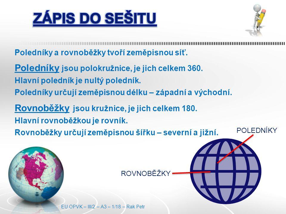 Poledníky a rovnoběžky tvoří zeměpisnou síť.Poledníky jsou polokružnice, je jich celkem 360.