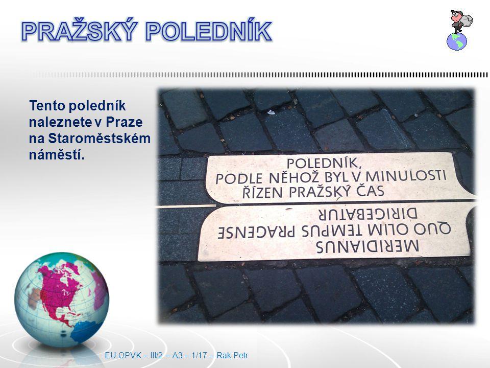 Tento poledník naleznete v Praze na Staroměstském náměstí.