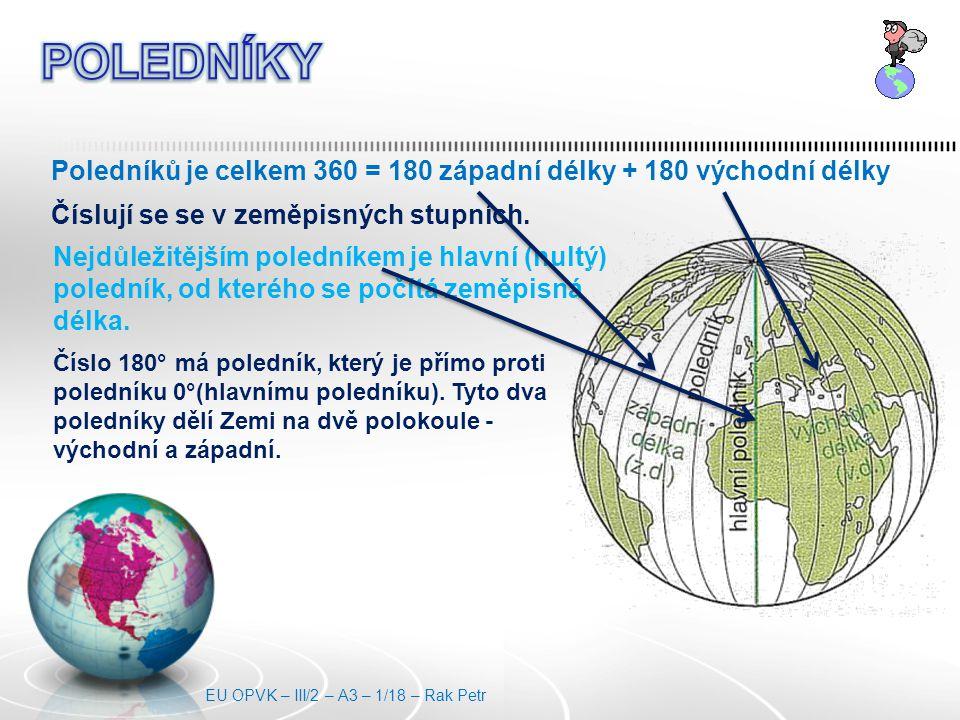Poledníků je celkem 360 = 180 západní délky + 180 východní délky Nejdůležitějším poledníkem je hlavní (nultý) poledník, od kterého se počítá zeměpisná