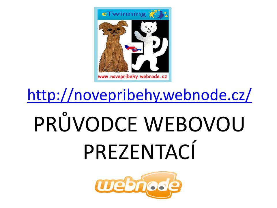 PRŮVODCE WEBOVOU PREZENTACÍ http://novepribehy.webnode.cz/
