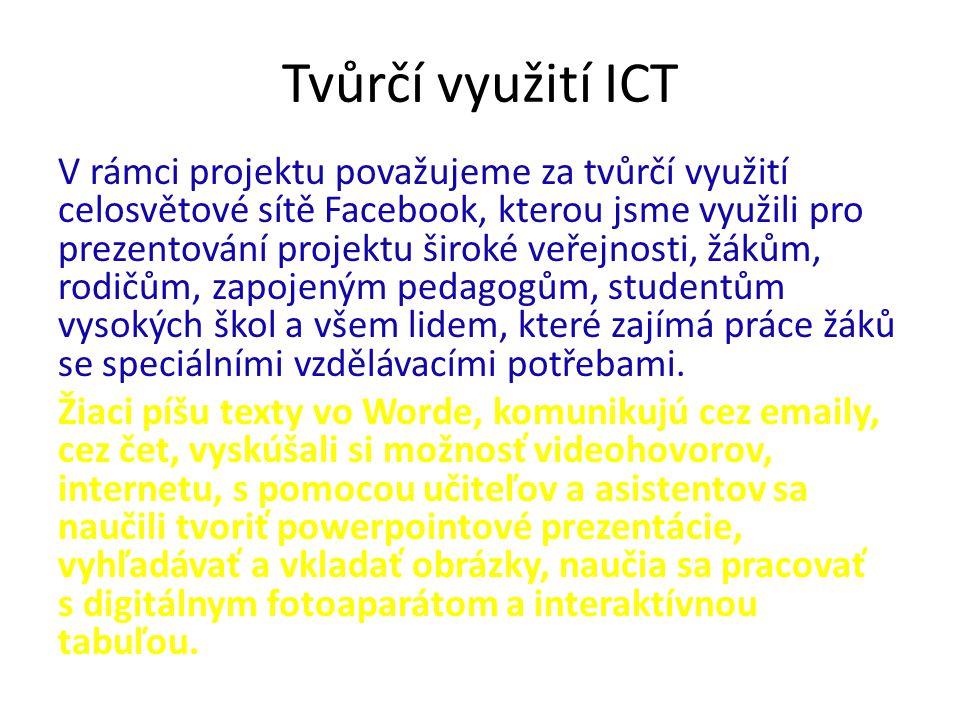 Tvůrčí využití ICT V rámci projektu považujeme za tvůrčí využití celosvětové sítě Facebook, kterou jsme využili pro prezentování projektu široké veřej