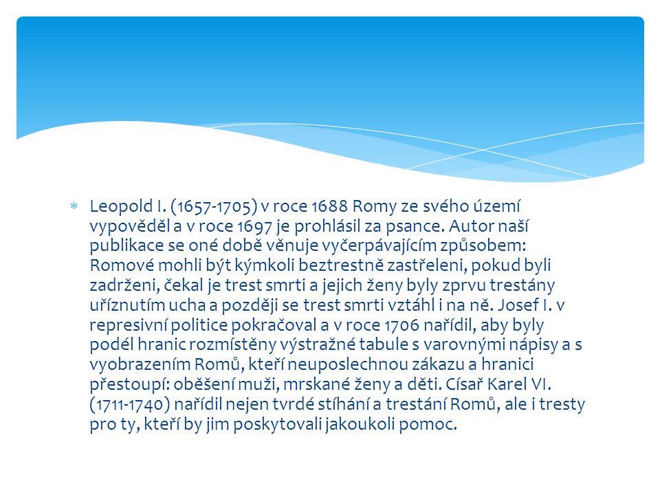  Leopold I. (1657-1705) v roce 1688 Romy ze svého území vypověděl a v roce 1697 je prohlásil za psance. Autor naší publikace se oné době věnuje vyčer