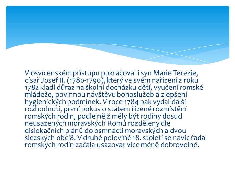 V osvícenském přístupu pokračoval i syn Marie Terezie, císař Josef II. (1780-1790), který ve svém nařízení z roku 1782 kladl důraz na školní docházku