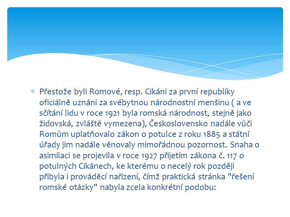  Přestože byli Romové, resp. Cikáni za první republiky oficiálně uznáni za svébytnou národnostní menšinu ( a ve sčítání lidu v roce 1921 byla romská